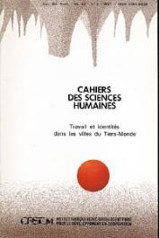 Cahiers ORSTOM sér. Sci. hum., vol. 23, n° 2 - Travail et identités dans les villes du Tiers-Monde. Deuxième partie: En quête des identités ouvrières