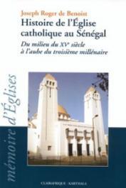 BENOIST Joseph Roger de - Histoire de l'Eglise catholique au Sénégal du milieu du XVe siècle à l'aube du troisième millénaire