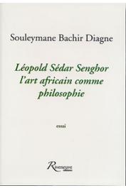 DIAGNE Souleymane Bachir - Léopold Sédar Senghor: l'art africain comme philosophie. Essai