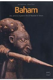 NOTUE Jean-Paul, TRIACA Bianca - Baham. Arts, mémoire et pouvoir dans le royaume de Baham (Cameroun). Catalogue du Musée de Baham