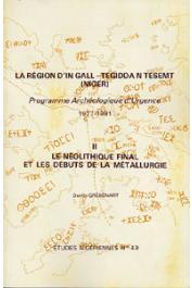 Etudes Nigériennes - 49, GREBENART Danilo - La région d'In Gall - Tegidda n Tesemt (Niger). Programme archéologique d'urgence (1977-81). Tome II: Le Néolithique final et les débuts de la métallurgie