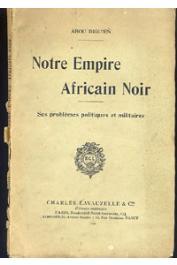 ABOU-DIGU'EN - Notre empire noir. Ses problèmes politiques et militaires