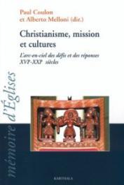 COULON Paul, MELLONI Alberto (sous la direction de) - Christianisme, mission et cultures. L'arc-en-ciel des défis et des réponses: XVIe-XXIe siècles