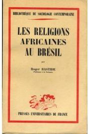 BASTIDE Roger - Les religions africaines au Brésil. Vers une sociologie des interpénétrations de civilisations