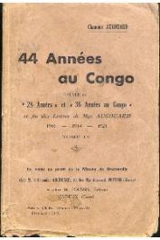 AUGOUARD Chanoine - 44 Années au congo, Suite de 28 années et 36 années au Congo, et fin des Lettres de Mgr Augouard. 1905-1914-1921. Tome IV