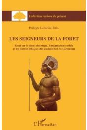 LABURTHE-TOLRA Philippe - Les seigneurs de la forêt. Essai sur le passé historique, l'organisation sociale et les normes éthiques des anciens Béti du Cameroun