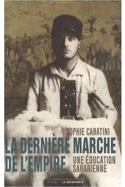 CARATINI Sophie - La dernière marche de l'Empire. Une éducation saharienne