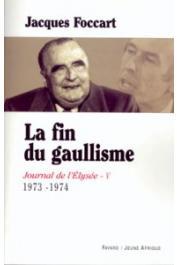 FOCCART Jacques - Journal de l'Elysée - Tome V (1973-1974): La fin du gaullisme