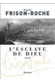 FRISON-ROCHE Roger - L'esclave de Dieu. Roman