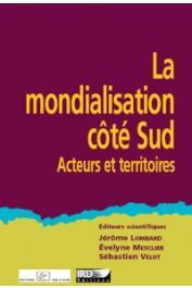 LOMBARD Jérôme, MESCLIER Evelyne, VELUT Sébastien - La mondialisation côté Sud. Acteurs et territoires