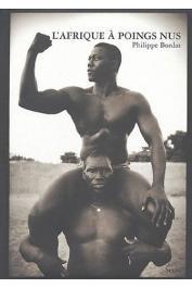 BORDAS Philippe - L'Afrique à poings nus