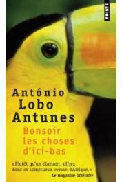 LOBO ANTUNES Antonio - Bonsoir les choses d'ici bas