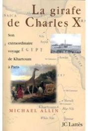 ALLIN Michael - La girafe de Charles X. son extraordinaire voyage de Karthoum à Paris