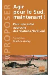 AUBRY Martine (coordonné par) - Agir pour le Sud maintenant ! Pour une autre approche des relations Nord-Sud