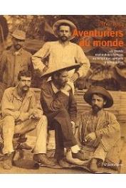 Collectif - Aventuriers du monde: Les grands explorateurs français au temps des premiers photographes 1866-1914