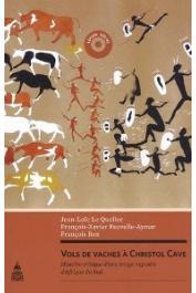 LE QUELLEC Jean-Loïc, FAUVELLE-AYMAR François-Xavier, BON François - Vols de vaches à Christol Cave. Histoire critique d'une image rupestre d'Afrique du Sud