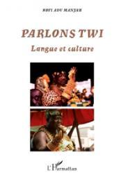 ADU MANYAH Kofi - Parlons Twi. Langue et culture