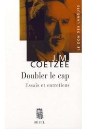 COETZEE John Maxwell - Doubler le cap. Essais et entretiens