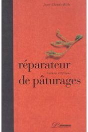 BILLE Jean-Claude - Réparateurs de pâturages. Carnets d'Afrique