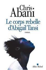 ABANI Chris - Le corps rebelle d'Abigail Tansi