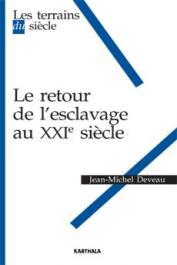DEVEAU Jean-Michel - Le retour de l'esclavage au XXIe siècle