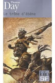 DAY Thomas - Le trône d'ébène: Naissance, vie et mort de Chaka, roi des Zoulous