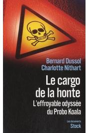 DUSSOL Bernard, NITHART Charlotte - Le cargo de la honte. L'effroyable odyssée du Probo Koala