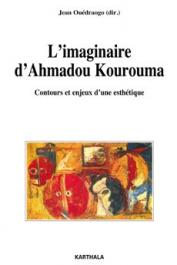 OUEDRAOGO Jean (sous la direction de) - L'imaginaire d'Ahmadou Kourouma. Contours et enjeux d'une esthétique