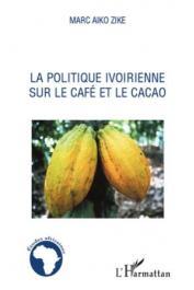AIKO ZIKE Marc - La politique ivoirienne sur le café et le cacao
