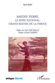BABI René - Amédée Pierre, le Dopé National, grand maître de la parole