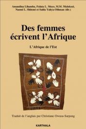 LIHAMBA Amandina, MOYO Fulata L., MULOKOZI M.M., SHITEMI Naomi L. et YAHYA-OTHMAN Saïda (dir.) - Des femmes écrivent l'Afrique. L'Afrique de l'Est
