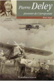 ANGEL René - Pierre Deley, pionnier de l'Aéropostale
