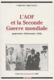 AKPO-VACHE Catherine - L'AOF et la seconde guerre mondiale. La vie politique (Septembre 39 - Octobre 45)
