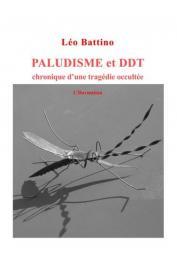 BATTINO Léo - Paludisme et DDT. Chronique d'une tragédie occultée
