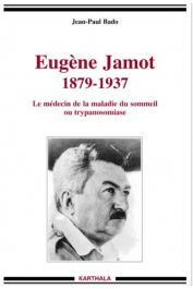 BADO Jean-Paul - Eugène Jamot 1879-1937. Le médecin de la maladie du sommeil ou trypanosomiase