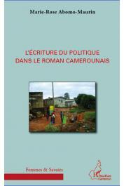 ABOMO-MAURIN Marie-Rose - L'écriture du politique dans le roman camerounais
