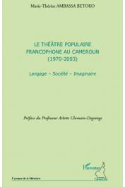 AMBASSA BETOKO Marie-Thérèse - Le théâtre populaire francophone au Cameroun (1970-2003) Langage - Société - Imaginaire