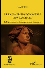 DIEME Joseph - De la plantation coloniale aux banlieues. La Négritude dans le discours postcolonial francophone