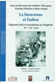 ABECASSIS Frédéric, DIRECHE Karima, AOUAD Rita - La bienvenue et l'adieu. Migrants juifs et musulmans au Maghreb (XVe-XXe siècles). Actes du Colloque d'Essaouira