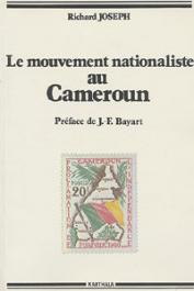 JOSEPH Richard - Le mouvement nationaliste au Cameroun. Les origines sociales de l'UPC (1946-1958)