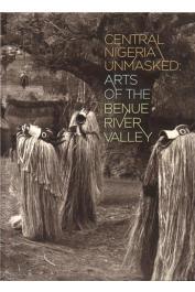 BERNS Marla C., FARDON Richard, KASFIR Sidney Littlefield  - Central Nigeria Unmasked: Arts of the Benue River Valley