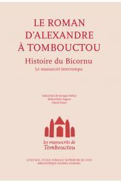 Anonyme - Le roman d'Alexandre à Tombouctou - Histoire du Bicornu - Le manuscrit interrompu