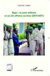 ABBA Seidik - Niger: La junte militaire et ses dix affaires secrètes (2010-2011)