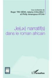 AMANGOUA ATCHA Philip, COULIBALY Adama, TRO DEHO Roger (éditeurs) - Je(ux) narratif(s) dans le roman africain