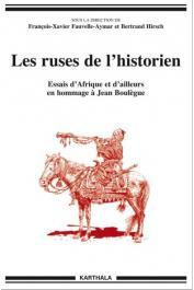 FAUVELLE-AYMAR François-Xavier, HIRSCH Bertrand (sous la direction de) - Les ruses de l'historien. Essais d'Afrique et d'ailleurs en hommage à Jean Boulègue