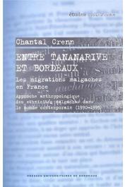 CRENN Chantal - Entre Tananarive et Bordeaux. Les migrations malgaches en France. Approche anthropologique des ethnicités malgaches dans le monde contemporain (1990-1995)