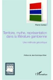 GOMEZ Pierre - Territoire, mythe, représentation dans la littérature gambienne. Une méthode géocritique