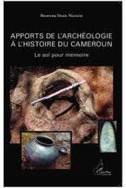 NIZESETE Bienvenu Denis - Apports de l'archéologie à l'histoire du Cameroun. Le sol pour mémoire