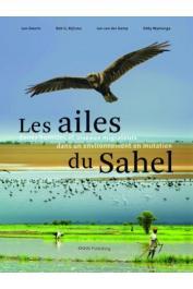 Collectif - Les ailes du Sahel. Zones humides et oiseaux migrateurs dans un monde en mutation