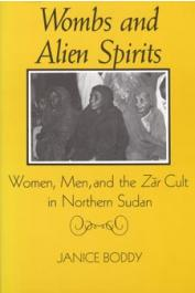 BODDY Janice - Wombs and Alien Spirits. Women, Men, and the Zar Cult in Northern Sudan